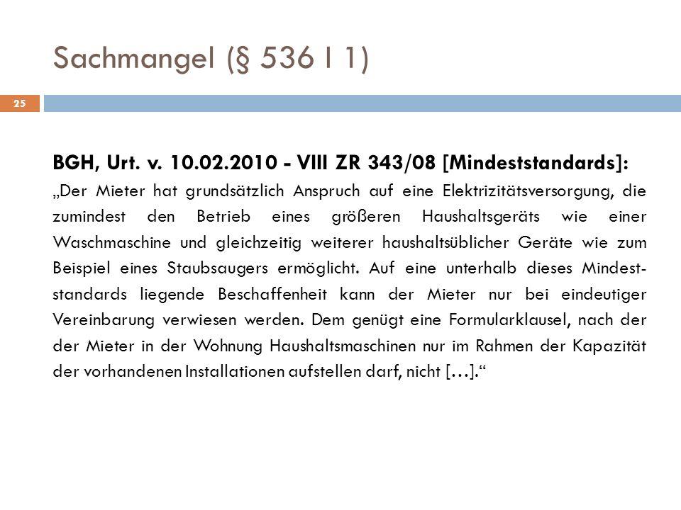 Sachmangel (§ 536 I 1)25. BGH, Urt. v. 10.02.2010 - VIII ZR 343/08 [Mindeststandards]: